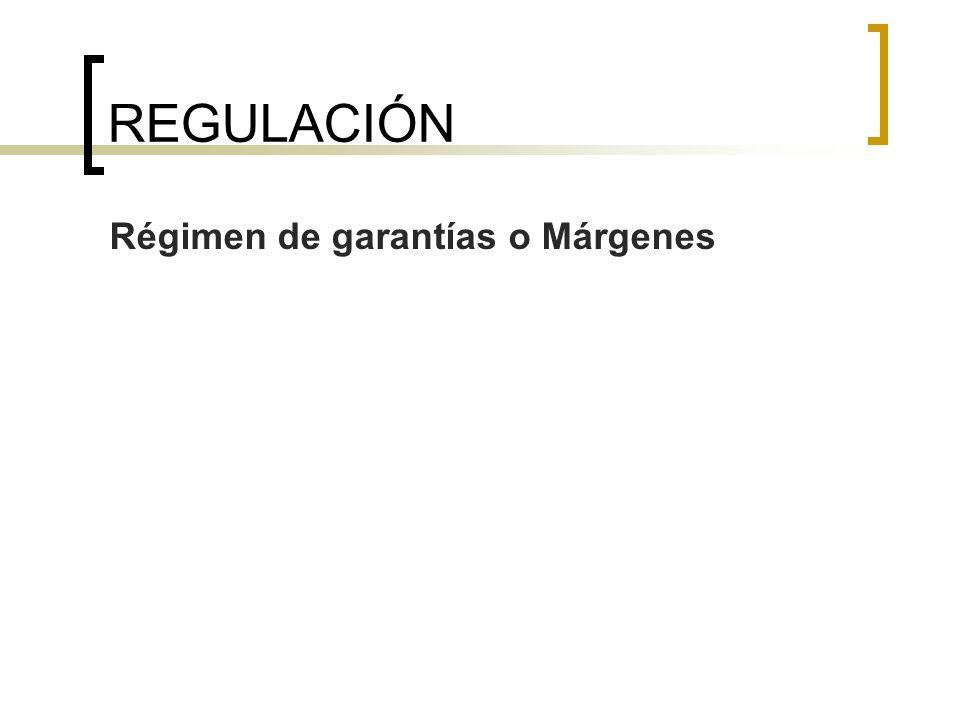 REGULACIÓN Régimen de garantías o Márgenes