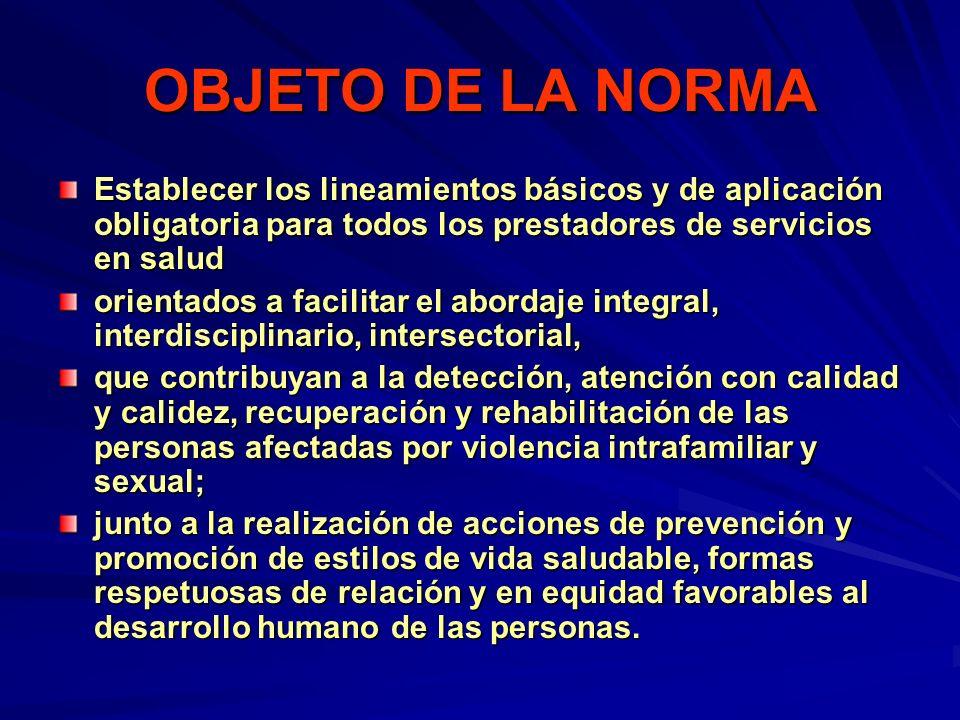 OBJETO DE LA NORMA Establecer los lineamientos básicos y de aplicación obligatoria para todos los prestadores de servicios en salud orientados a facil