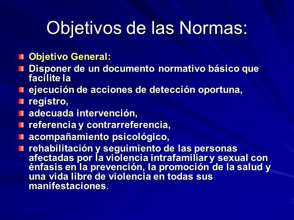 Objetivos de las Normas: Objetivo General: Disponer de un documento normativo básico que facilite la ejecución de acciones de detección oportuna, regi