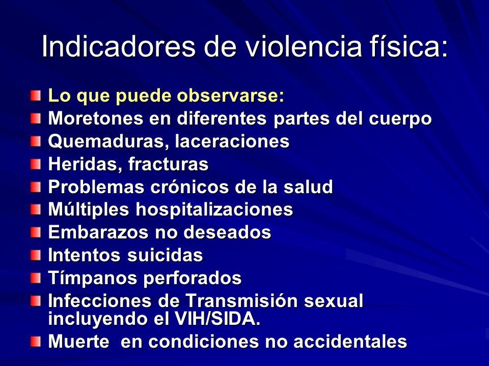 Indicadores de violencia física: Lo que puede observarse: Moretones en diferentes partes del cuerpo Quemaduras, laceraciones Heridas, fracturas Proble