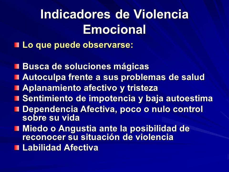 Indicadores de Violencia Emocional Lo que puede observarse: Busca de soluciones mágicas Autoculpa frente a sus problemas de salud Aplanamiento afectiv