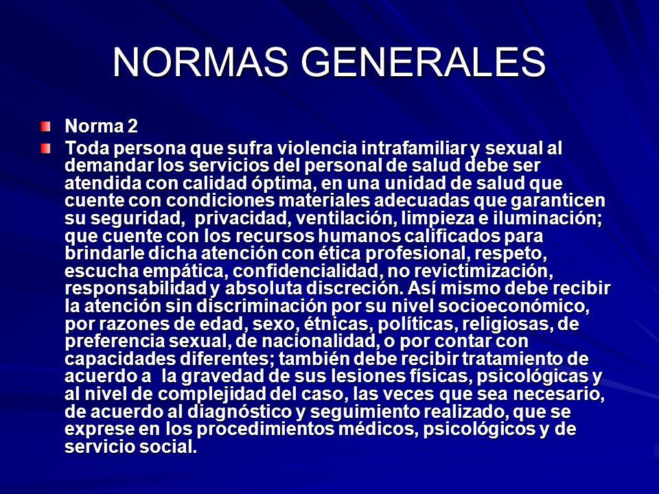 NORMAS GENERALES Norma 2 Toda persona que sufra violencia intrafamiliar y sexual al demandar los servicios del personal de salud debe ser atendida con