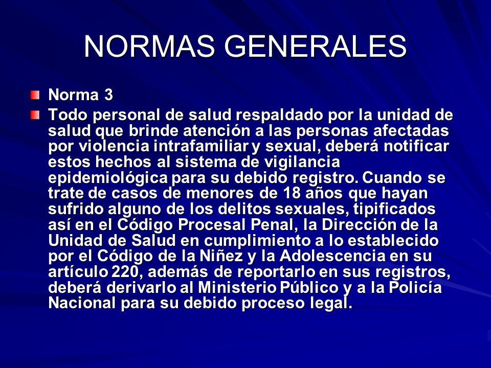 NORMAS GENERALES Norma 3 Todo personal de salud respaldado por la unidad de salud que brinde atención a las personas afectadas por violencia intrafami