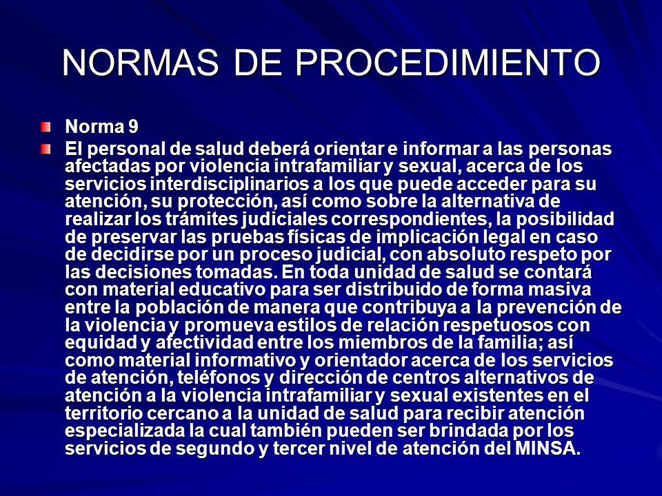 NORMAS DE PROCEDIMIENTO Norma 9 El personal de salud deberá orientar e informar a las personas afectadas por violencia intrafamiliar y sexual, acerca