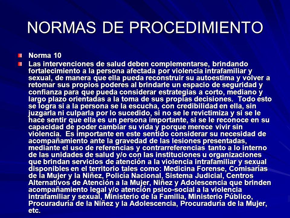 NORMAS DE PROCEDIMIENTO Norma 10 Las intervenciones de salud deben complementarse, brindando fortalecimiento a la persona afectada por violencia intra