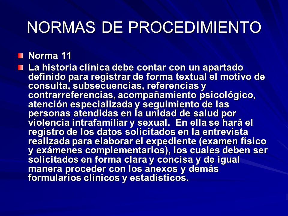 NORMAS DE PROCEDIMIENTO Norma 11 La historia clínica debe contar con un apartado definido para registrar de forma textual el motivo de consulta, subse
