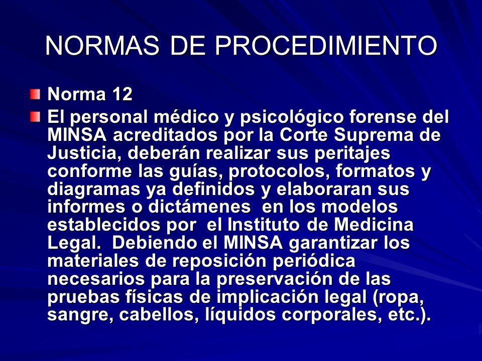 NORMAS DE PROCEDIMIENTO Norma 12 El personal médico y psicológico forense del MINSA acreditados por la Corte Suprema de Justicia, deberán realizar sus