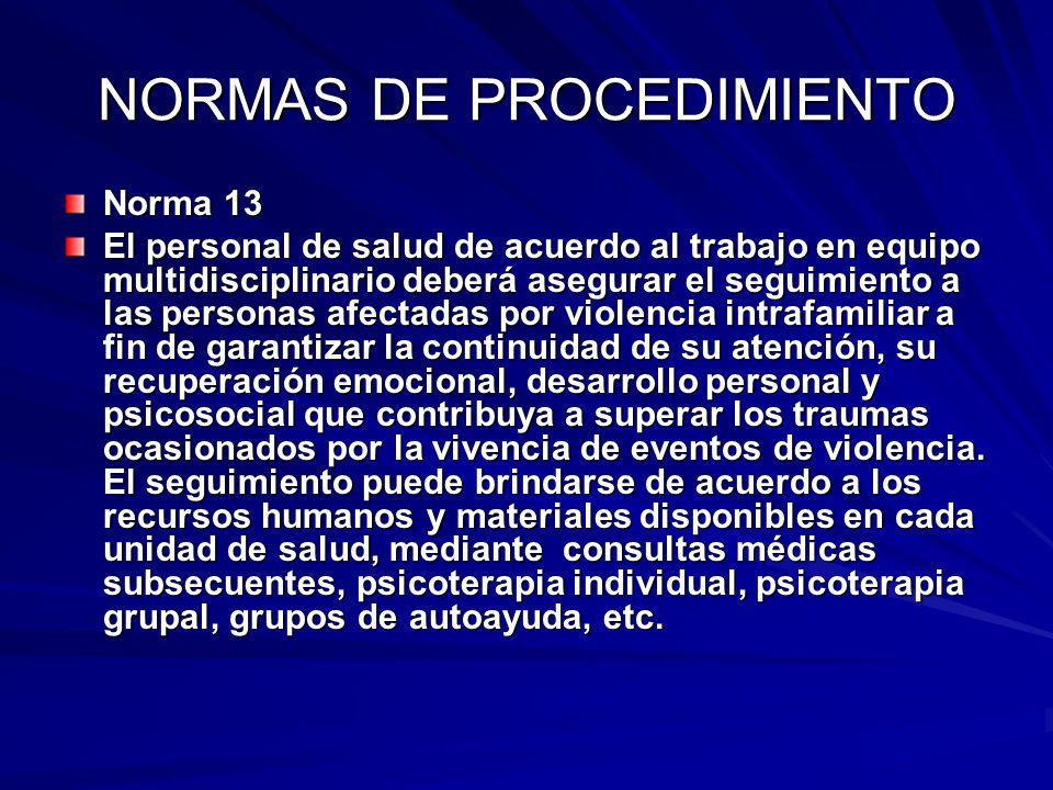 NORMAS DE PROCEDIMIENTO Norma 13 El personal de salud de acuerdo al trabajo en equipo multidisciplinario deberá asegurar el seguimiento a las personas