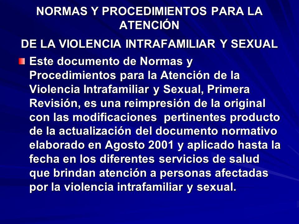 NORMAS Y PROCEDIMIENTOS PARA LA ATENCIÓN DE LA VIOLENCIA INTRAFAMILIAR Y SEXUAL Este documento de Normas y Procedimientos para la Atención de la Viole
