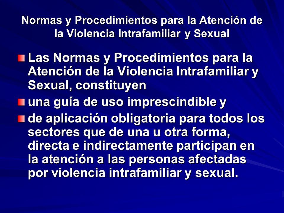 Normas y Procedimientos para la Atención de la Violencia Intrafamiliar y Sexual Las Normas y Procedimientos para la Atención de la Violencia Intrafami