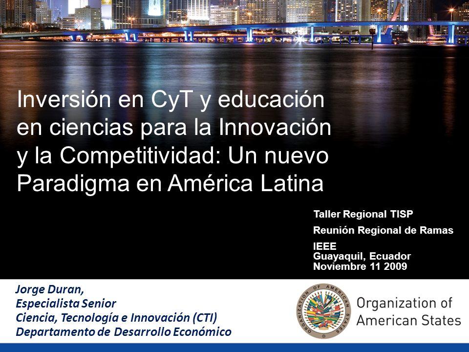 Insert title here Inversión en CyT y educación en ciencias para la Innovación y la Competitividad: Un nuevo Paradigma en América Latina Jorge Duran, E
