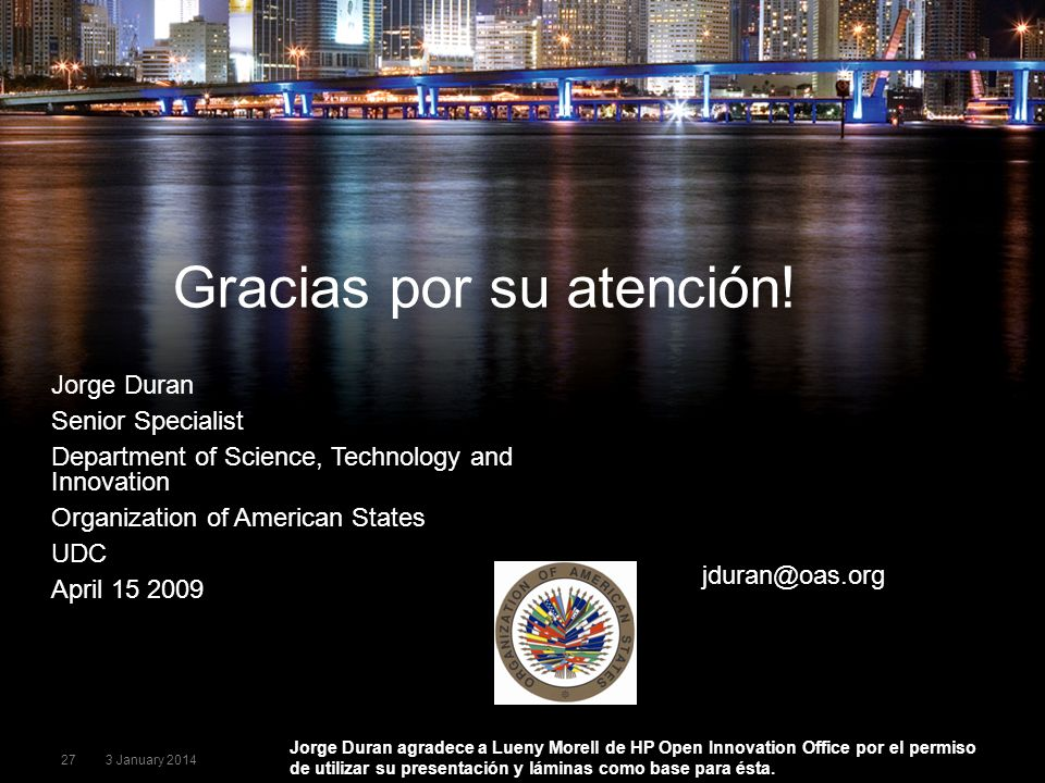 273 January 2014 Jorge Duran Senior Specialist Department of Science, Technology and Innovation Organization of American States UDC April 15 2009 Grac