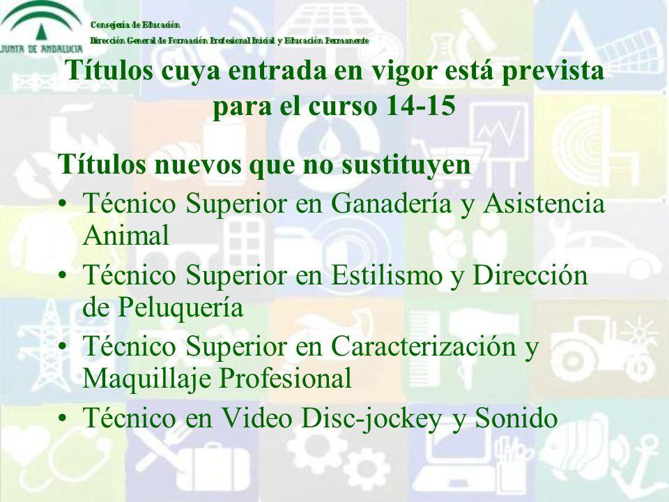 Títulos cuya entrada en vigor está prevista para el curso 14-15 Títulos nuevos que no sustituyen Técnico Superior en Ganadería y Asistencia Animal Téc
