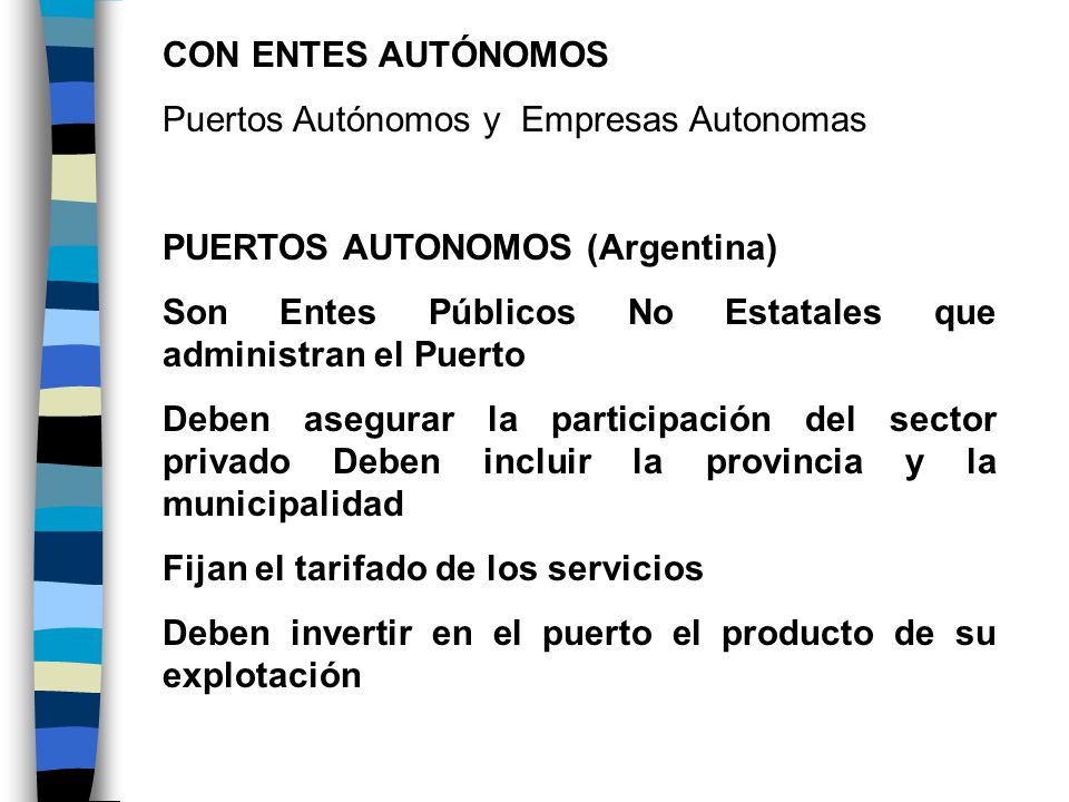 CON ENTES AUTÓNOMOS Puertos Autónomos y Empresas Autonomas PUERTOS AUTONOMOS (Argentina) Son Entes Públicos No Estatales que administran el Puerto Deb