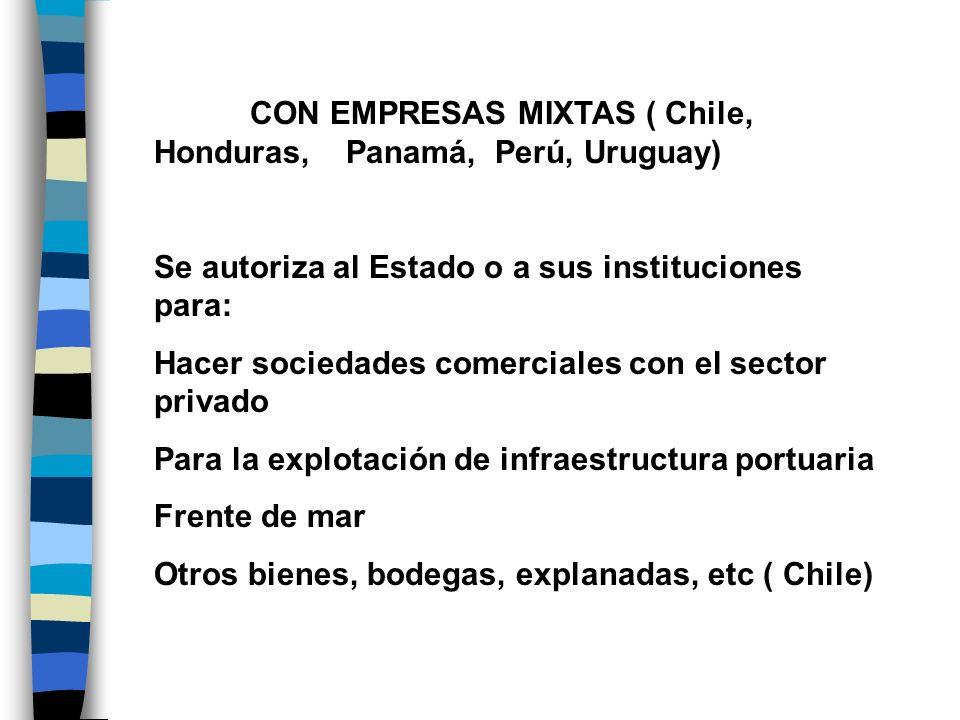 CON EMPRESAS MIXTAS ( Chile, Honduras, Panamá, Perú, Uruguay) Se autoriza al Estado o a sus instituciones para: Hacer sociedades comerciales con el se