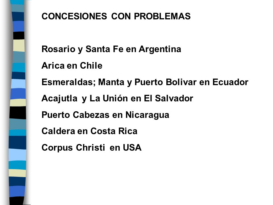 CONCESIONES CON PROBLEMAS Rosario y Santa Fe en Argentina Arica en Chile Esmeraldas; Manta y Puerto Bolivar en Ecuador Acajutla y La Unión en El Salva