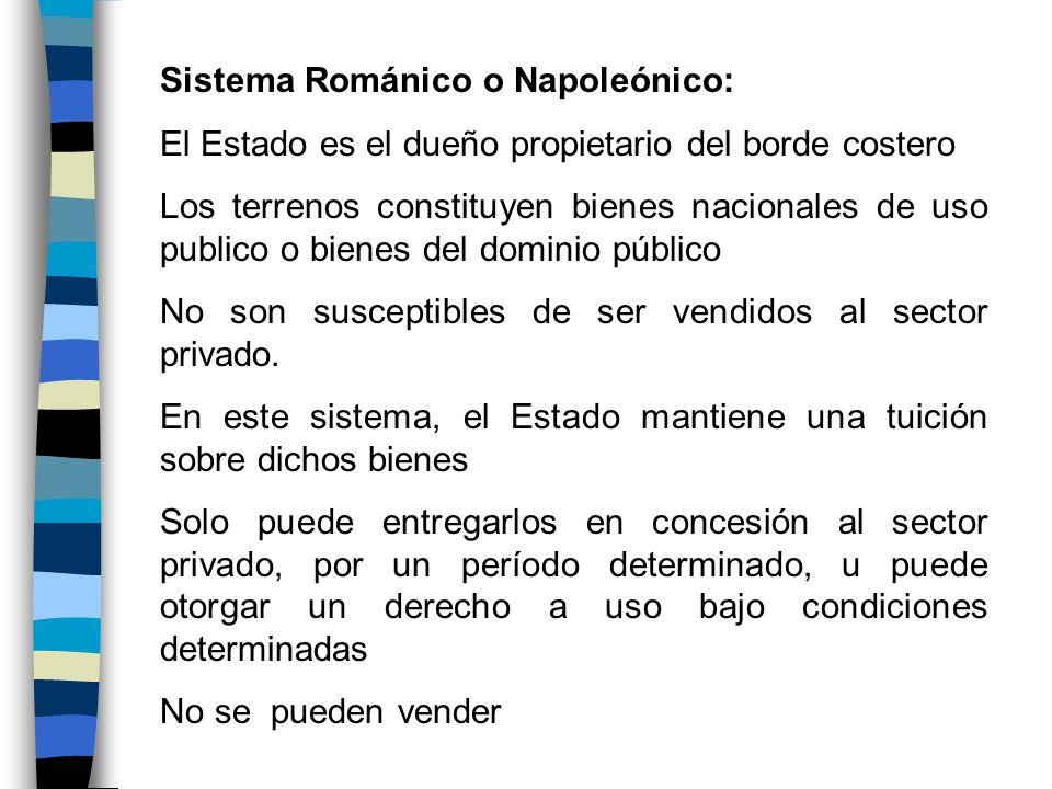 Sistema Románico o Napoleónico: El Estado es el dueño propietario del borde costero Los terrenos constituyen bienes nacionales de uso publico o bienes