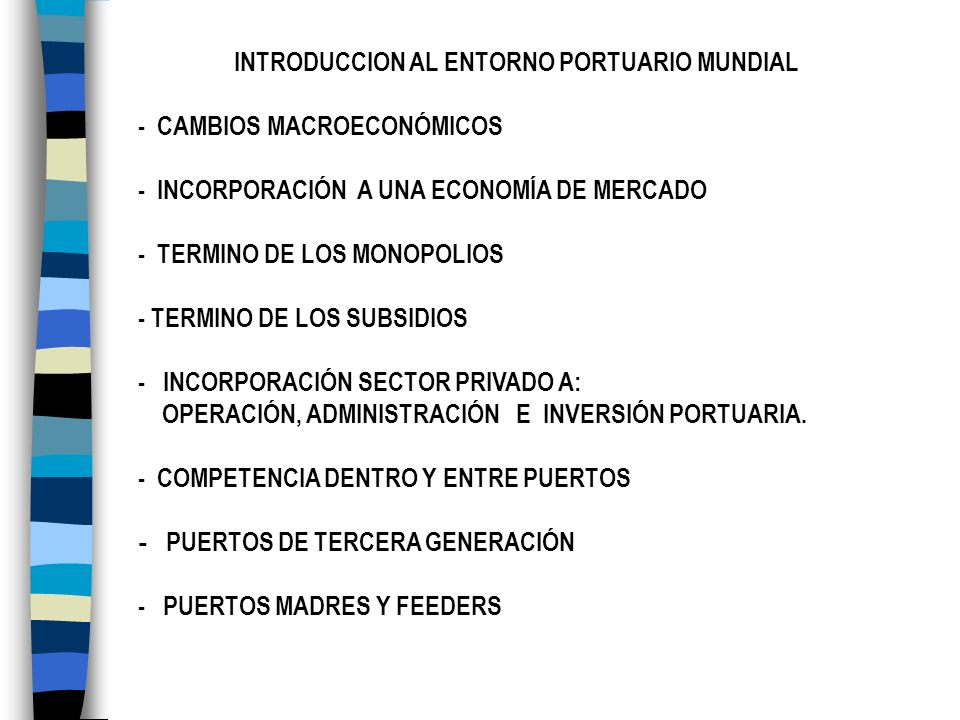 INTRODUCCION AL ENTORNO PORTUARIO MUNDIAL - CAMBIOS MACROECONÓMICOS - INCORPORACIÓN A UNA ECONOMÍA DE MERCADO - TERMINO DE LOS MONOPOLIOS - TERMINO DE
