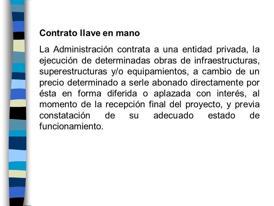 Contrato llave en mano La Administración contrata a una entidad privada, la ejecución de determinadas obras de infraestructuras, superestructuras y/o