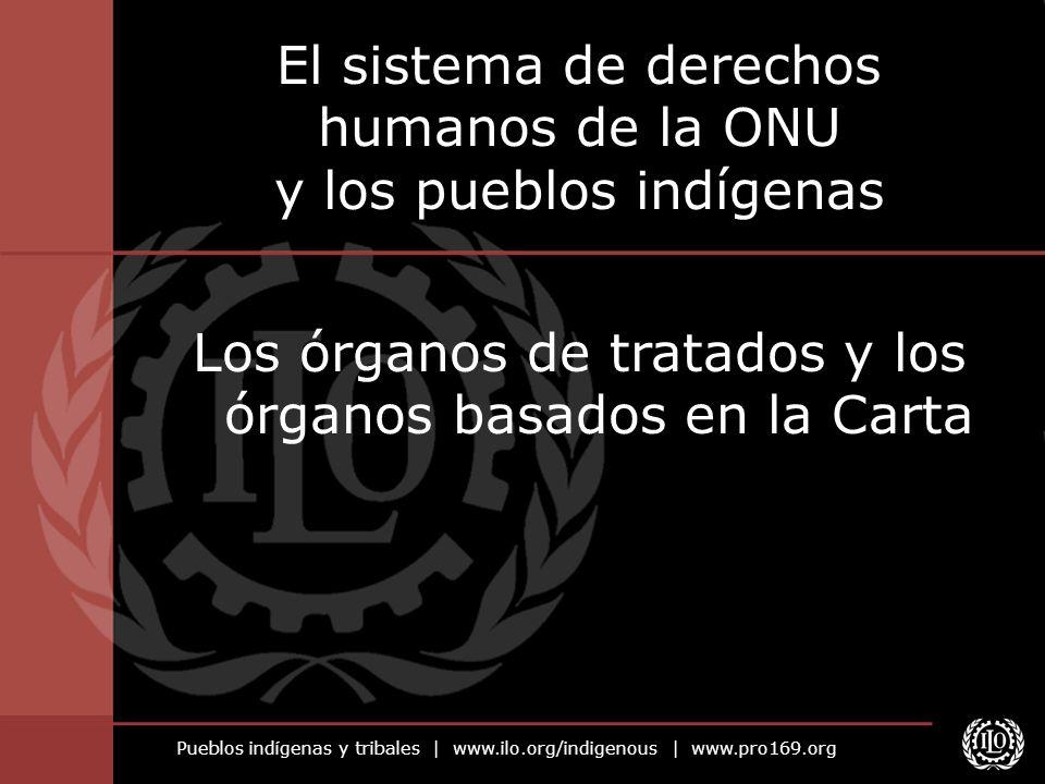 Pueblos indígenas y tribales | www.ilo.org/indigenous | www.pro169.org El sistema de derechos humanos de la ONU y los pueblos indígenas Los órganos de