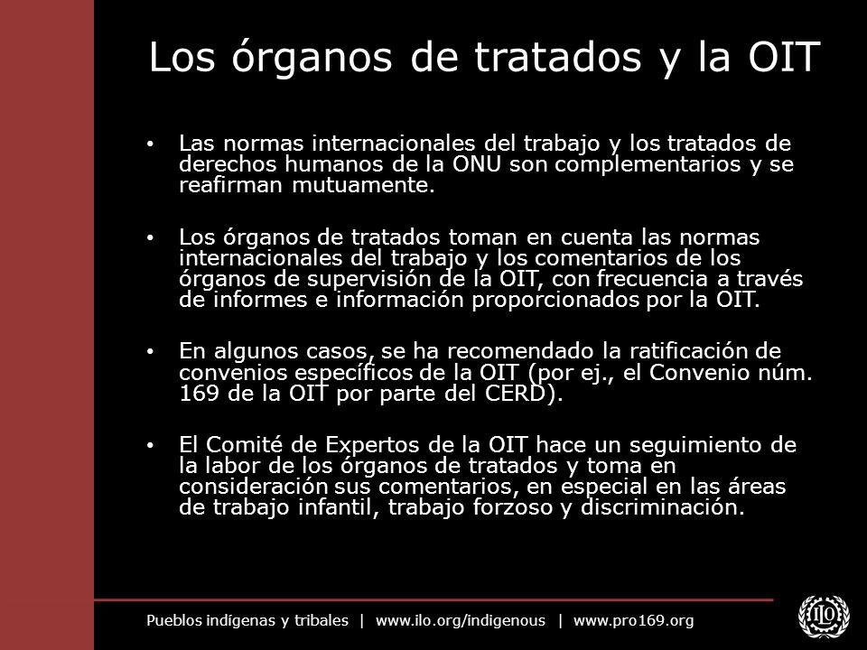 Pueblos indígenas y tribales | www.ilo.org/indigenous | www.pro169.org Los órganos de tratados y la OIT Las normas internacionales del trabajo y los t