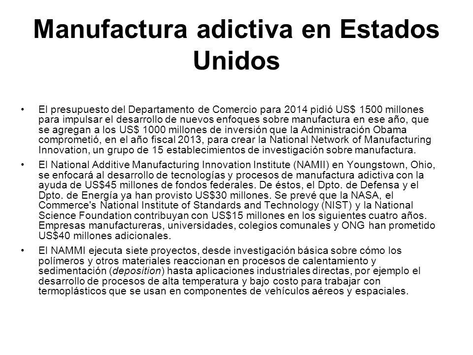 Manufactura adictiva en Estados Unidos El presupuesto del Departamento de Comercio para 2014 pidió US$ 1500 millones para impulsar el desarrollo de nu