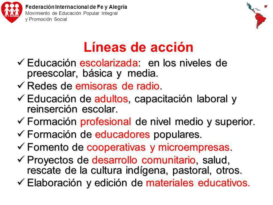Federación Internacional de Fe y Alegría Movimiento de Educación Popular Integral y Promoción Social Líneas de acción Educación escolarizada: en los n