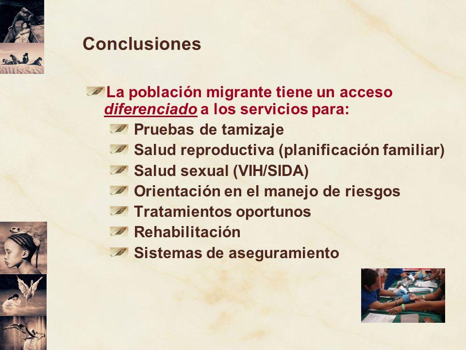 Conclusiones La población migrante tiene un acceso diferenciado a los servicios para: Pruebas de tamizaje Salud reproductiva (planificación familiar)