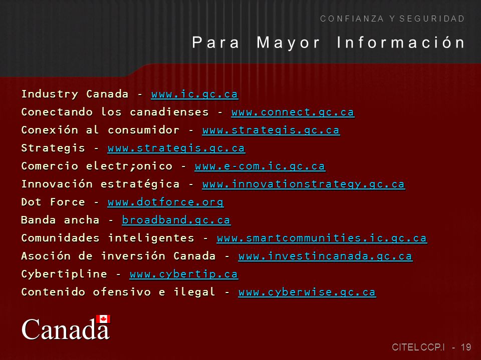 Industry Canada - www.ic.gc.ca Conectando los canadienses - www.connect.gc.ca Conexión al consumidor - www.strategis.gc.ca Strategis - www.strategis.g