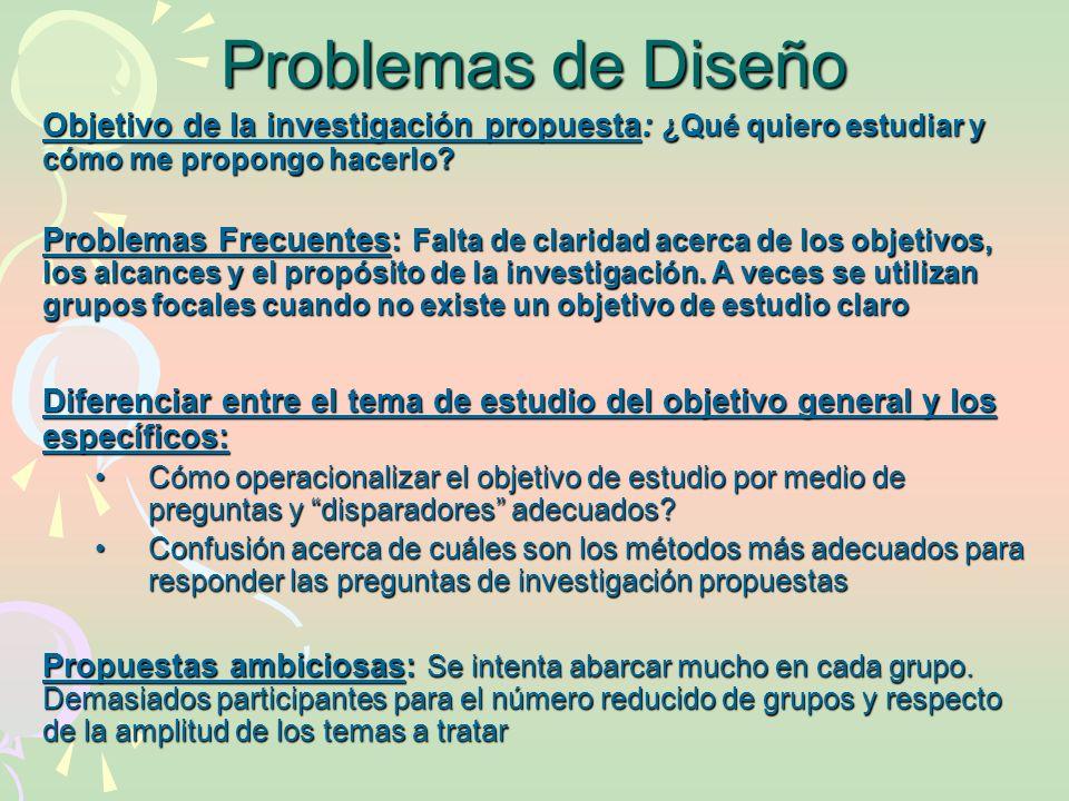 Problemas de Diseño Objetivo de la investigación propuesta: ¿Qué quiero estudiar y cómo me propongo hacerlo? Problemas Frecuentes: Falta de claridad a
