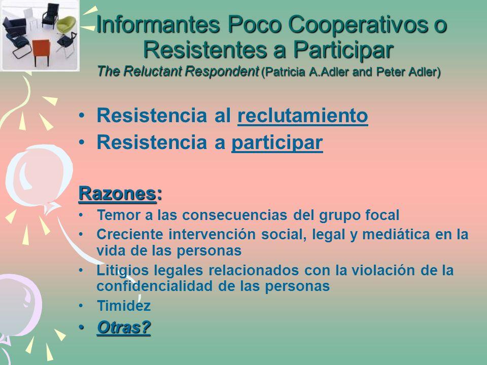 Informantes Poco Cooperativos o Resistentes a Participar The Reluctant Respondent (Patricia A.Adler and Peter Adler) Informantes Poco Cooperativos o R