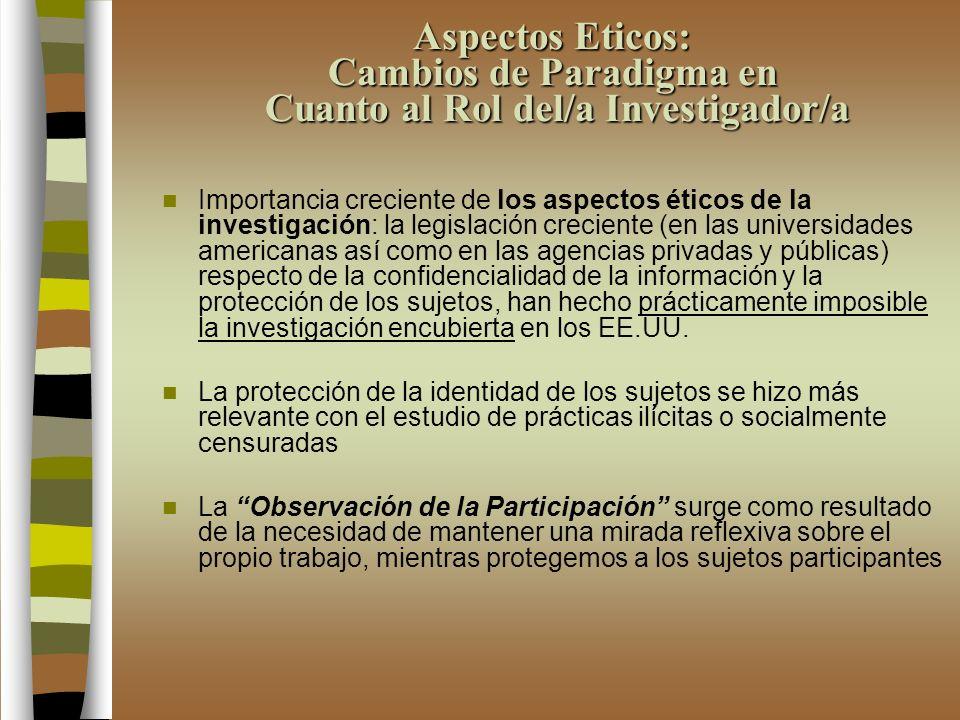 Aspectos Eticos: Cambios de Paradigma en Cuanto al Rol del/a Investigador/a Importancia creciente de los aspectos éticos de la investigación: la legis