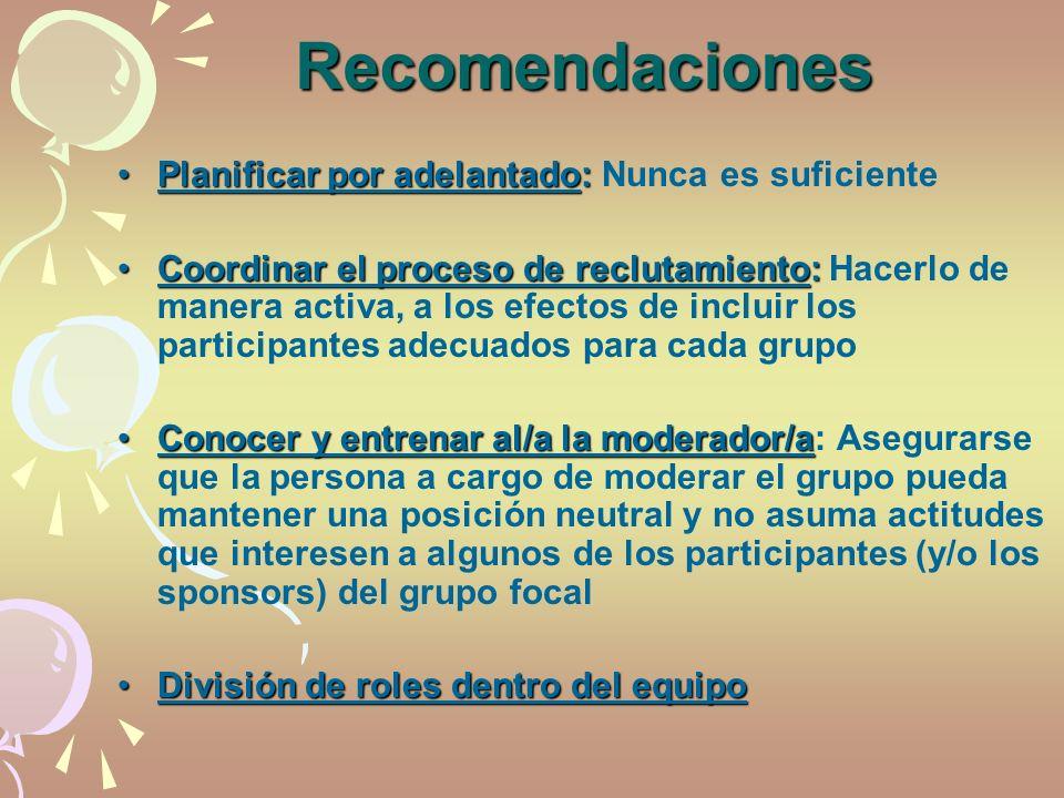 Recomendaciones Planificar por adelantado:Planificar por adelantado: Nunca es suficiente Coordinar el proceso de reclutamiento:Coordinar el proceso de