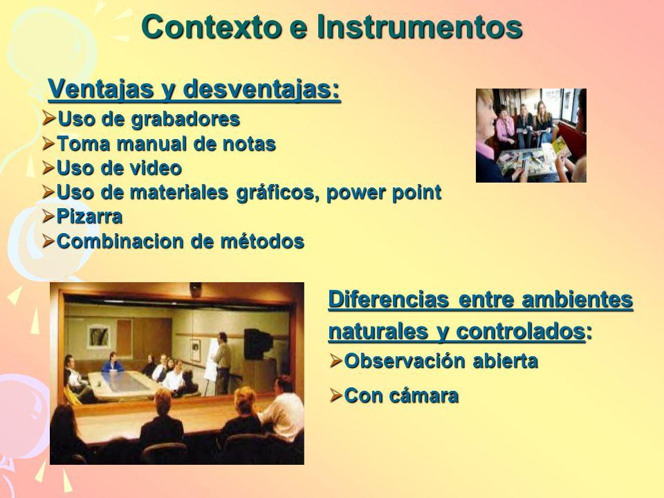Contexto e Instrumentos Ventajas y desventajas: Ventajas y desventajas: Uso de grabadores Uso de grabadores Toma manual de notas Toma manual de notas