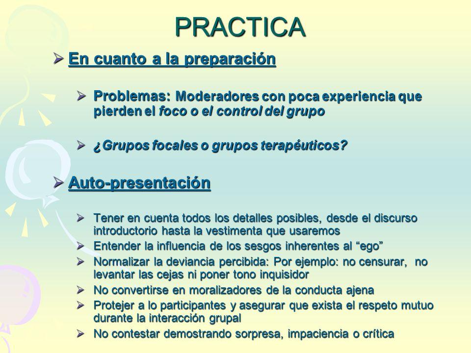 PRACTICA En cuanto a la preparación En cuanto a la preparación Problemas: Moderadores con poca experiencia que pierden el foco o el control del grupo
