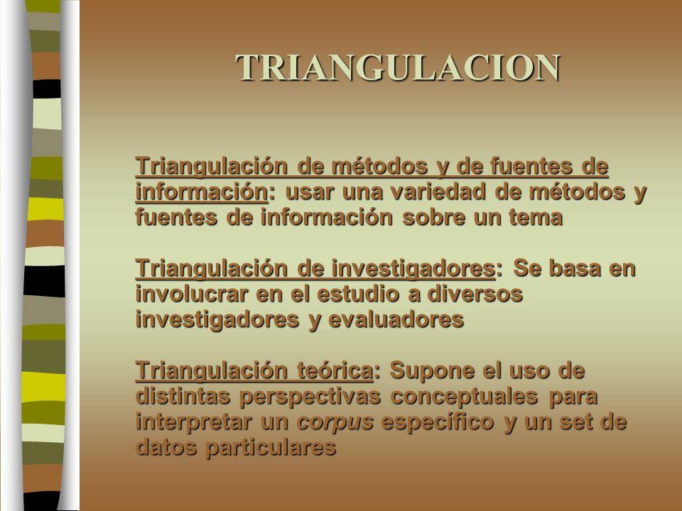 TRIANGULACION Triangulación de métodos y de fuentes de información: usar una variedad de métodos y fuentes de información sobre un tema Triangulación