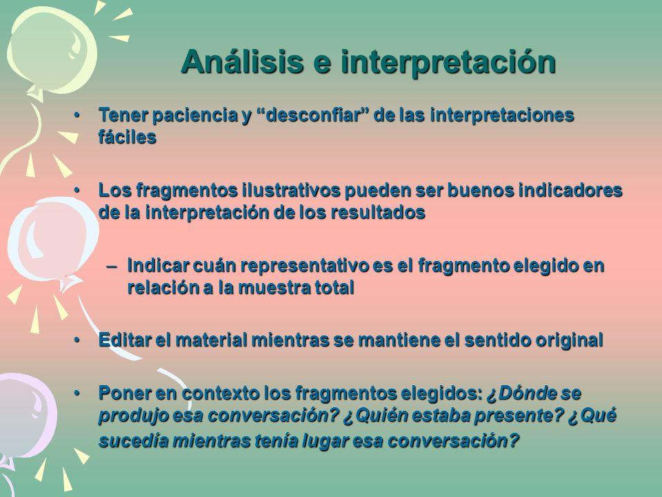 Análisis e interpretación Análisis e interpretación Tener paciencia y desconfiar de las interpretaciones fácilesTener paciencia y desconfiar de las in
