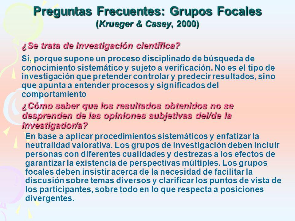 Preguntas Frecuentes: Grupos Focales (Krueger & Casey, 2000) ¿Se trata de investigación científica? Sí, porque supone un proceso disciplinado de búsqu