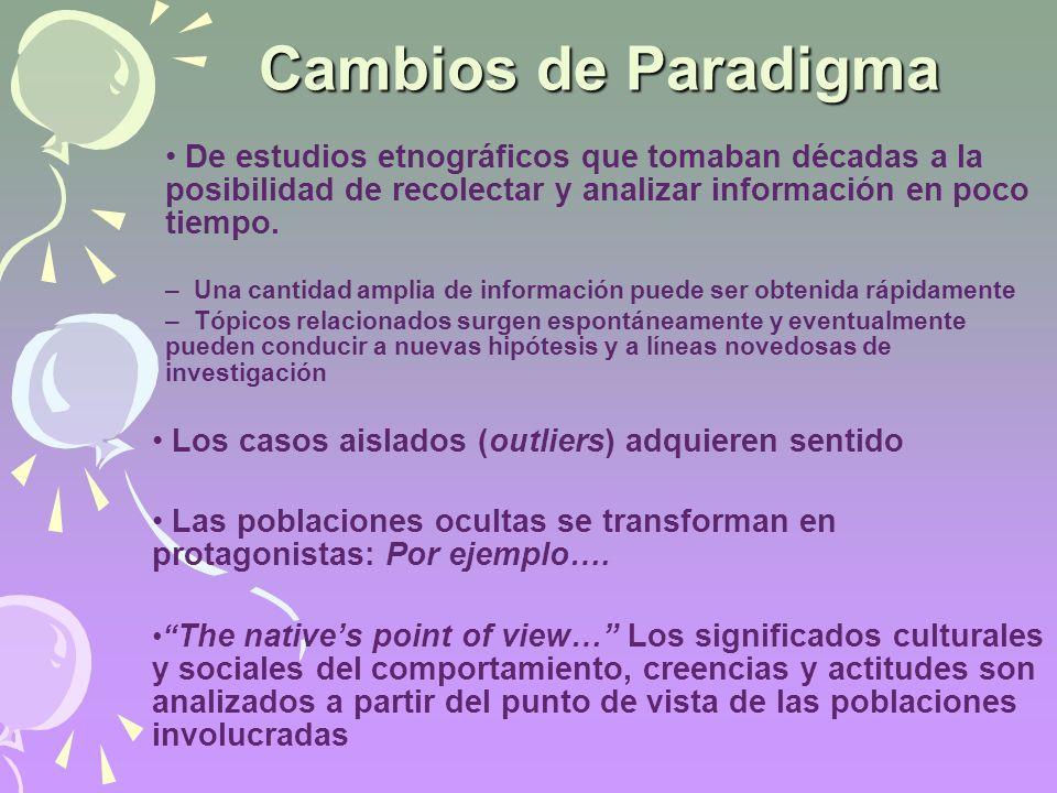 Cambios de Paradigma De estudios etnográficos que tomaban décadas a la posibilidad de recolectar y analizar información en poco tiempo. – Una cantidad