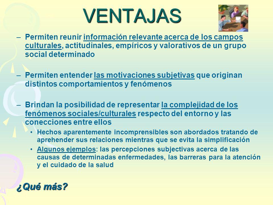 VENTAJAS –Permiten reunir información relevante acerca de los campos culturales, actitudinales, empíricos y valorativos de un grupo social determinado