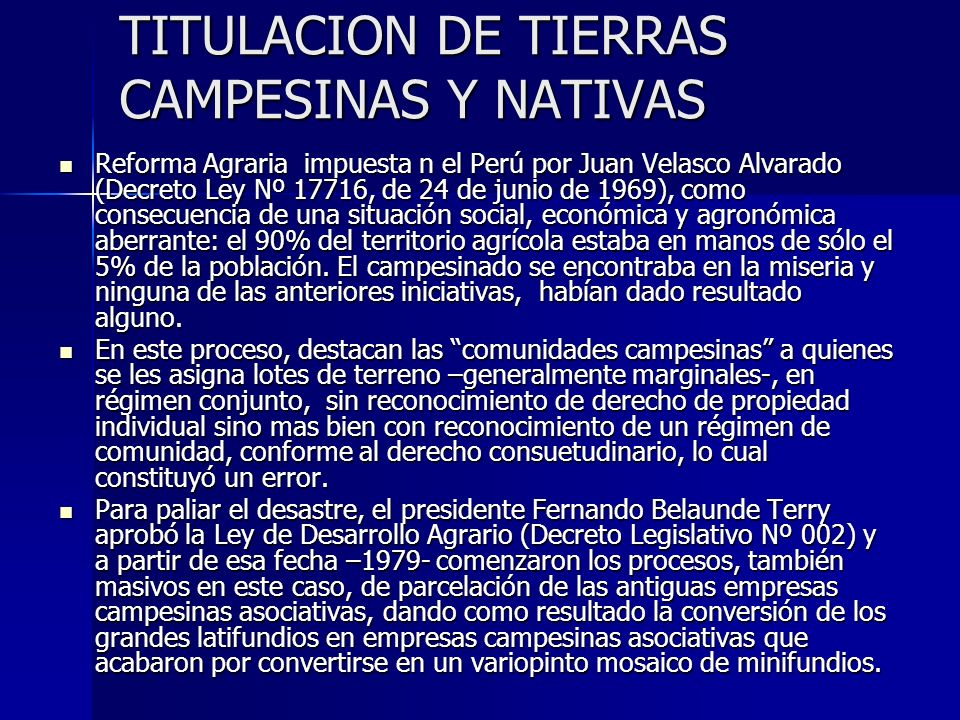 TITULACION DE TIERRAS CAMPESINAS Y NATIVAS Reforma Agraria impuesta n el Perú por Juan Velasco Alvarado (Decreto Ley Nº 17716, de 24 de junio de 1969)