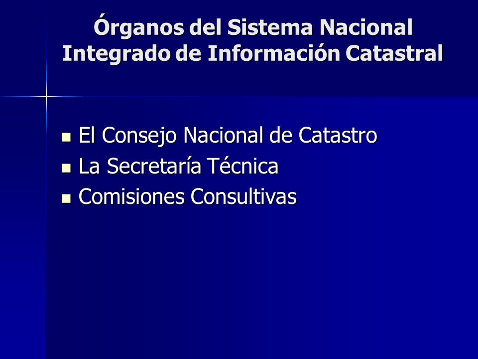 Órganos del Sistema Nacional Integrado de Información Catastral El Consejo Nacional de Catastro El Consejo Nacional de Catastro La Secretaría Técnica