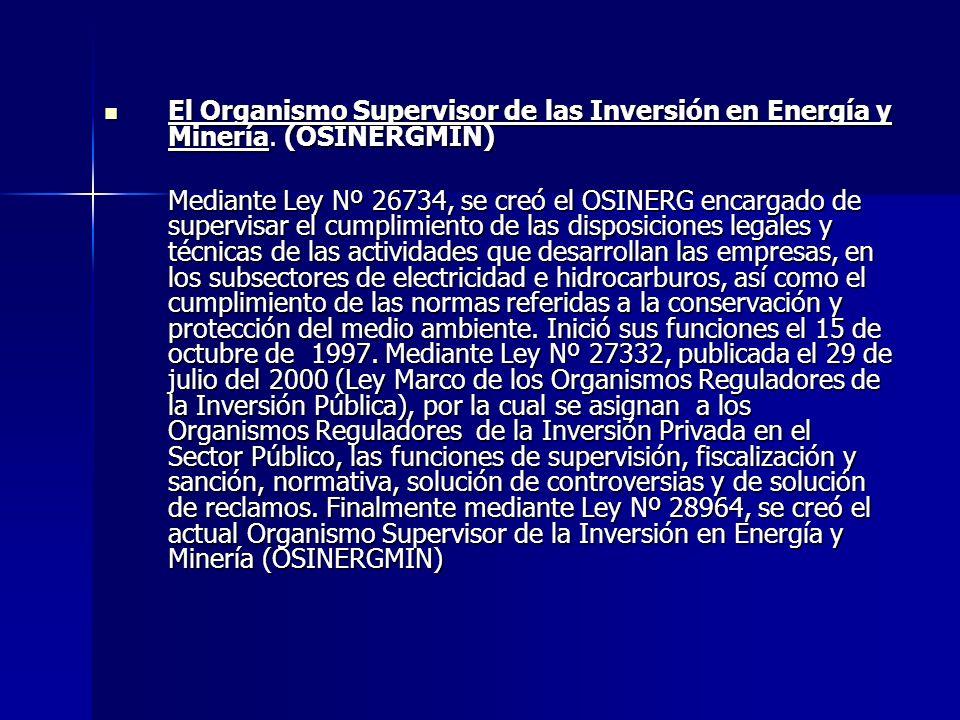El Organismo Supervisor de las Inversión en Energía y Minería. (OSINERGMIN) El Organismo Supervisor de las Inversión en Energía y Minería. (OSINERGMIN