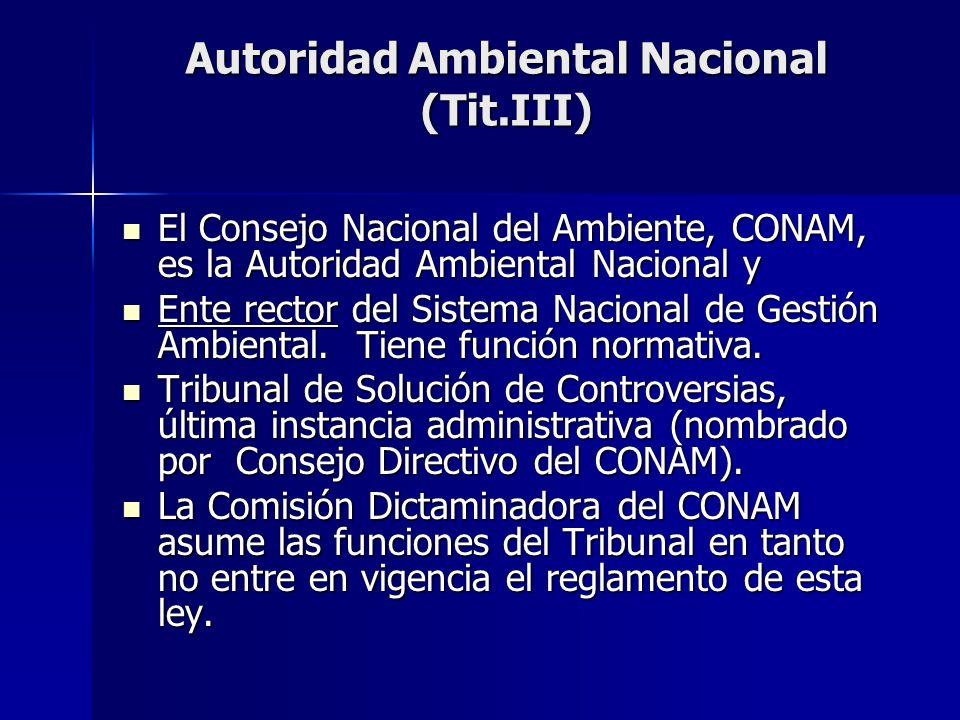 Autoridad Ambiental Nacional (Tit.III) El Consejo Nacional del Ambiente, CONAM, es la Autoridad Ambiental Nacional y El Consejo Nacional del Ambiente,