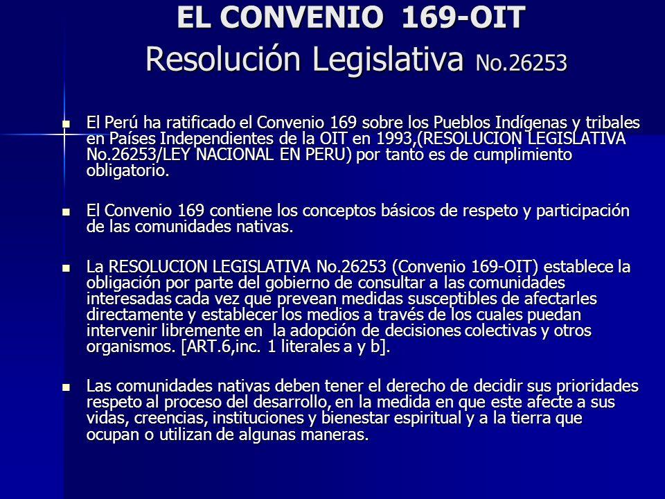 EL CONVENIO 169-OIT Resolución Legislativa No.26253 El Perú ha ratificado el Convenio 169 sobre los Pueblos Indígenas y tribales en Países Independien
