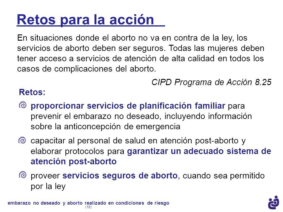Retos para la acción En situaciones donde el aborto no va en contra de la ley, los servicios de aborto deben ser seguros. Todas las mujeres deben tene