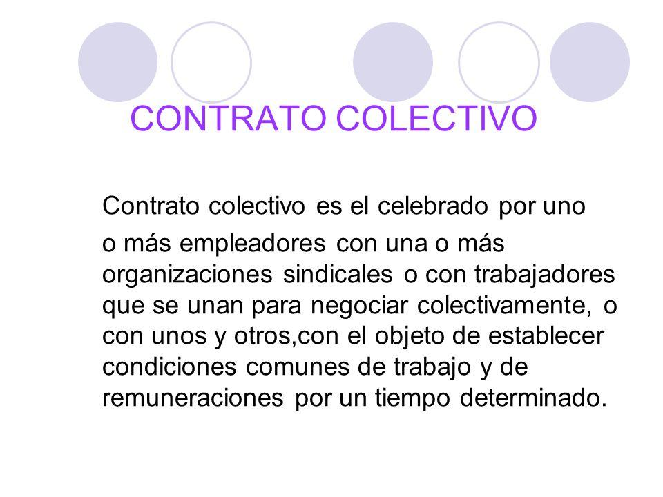 CONTRATO COLECTIVO Contrato colectivo es el celebrado por uno o más empleadores con una o más organizaciones sindicales o con trabajadores que se unan