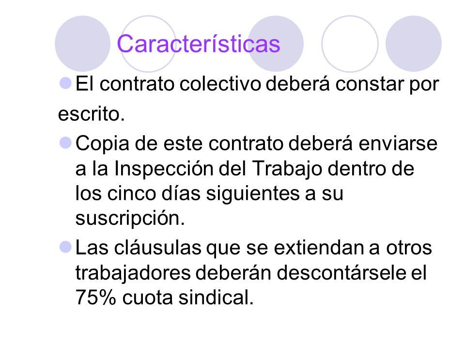 Características El contrato colectivo deberá constar por escrito. Copia de este contrato deberá enviarse a la Inspección del Trabajo dentro de los cin