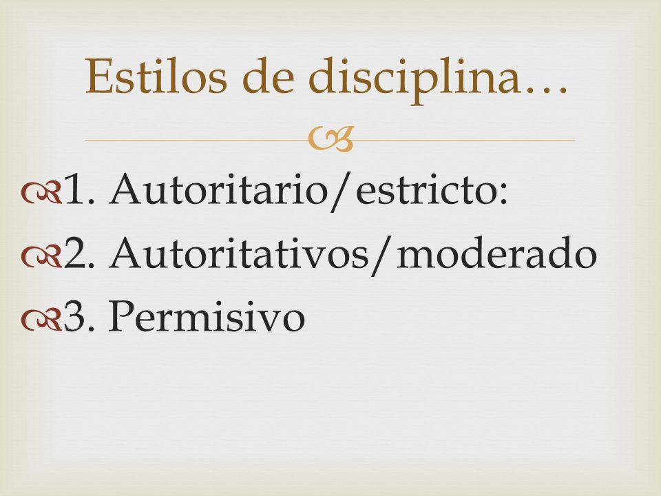1. Autoritario/estricto: 2. Autoritativos/moderado 3. Permisivo Estilos de disciplina…