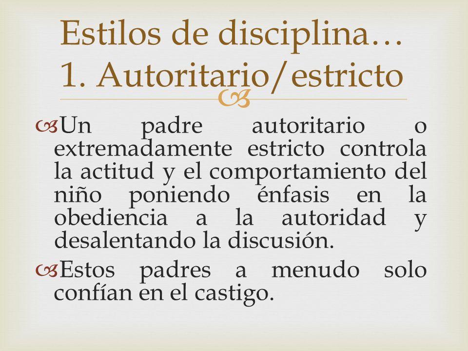Un padre autoritario o extremadamente estricto controla la actitud y el comportamiento del niño poniendo énfasis en la obediencia a la autoridad y des